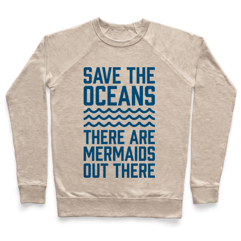 Save The Oceans There Are Mermaids Out There Pullover