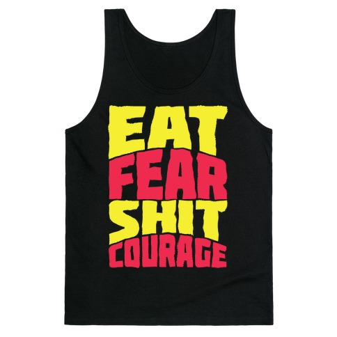 Eat Fear Shit Courage Tank Top
