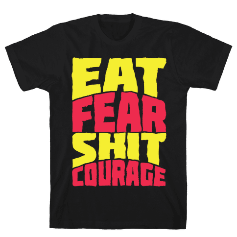 Eat Fear Shit Courage Mens T-Shirt