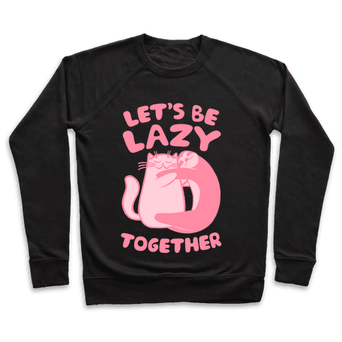 Let's Be Lazy Together Pullover