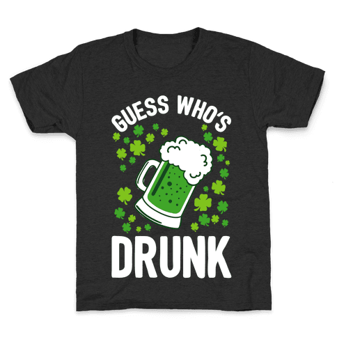 Guess Who's Drunk- St. Patrick's Day Kids T-Shirt