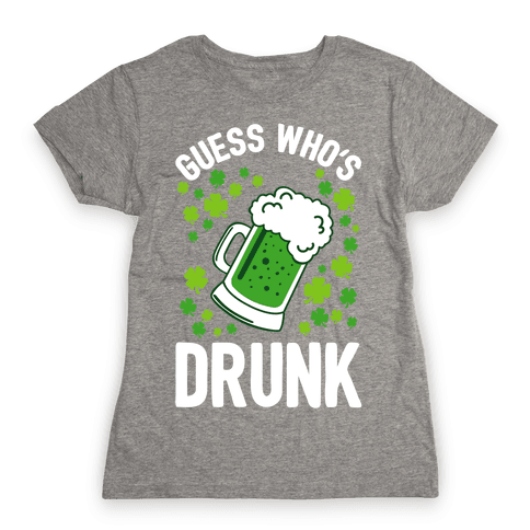 Guess Who's Drunk- St. Patrick's Day Womens T-Shirt