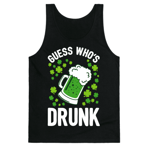 Guess Who's Drunk- St. Patrick's Day Tank Top