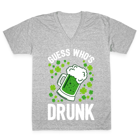 Guess Who's Drunk- St. Patrick's Day V-Neck Tee Shirt