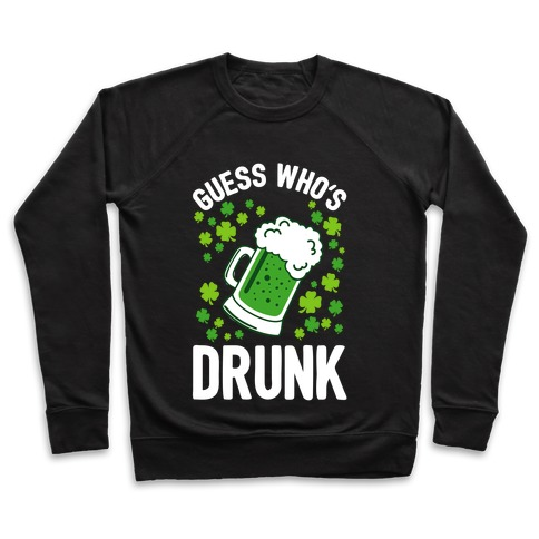 Guess Who's Drunk- St. Patrick's Day Pullover