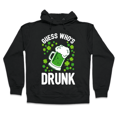 Guess Who's Drunk- St. Patrick's Day Hooded Sweatshirt