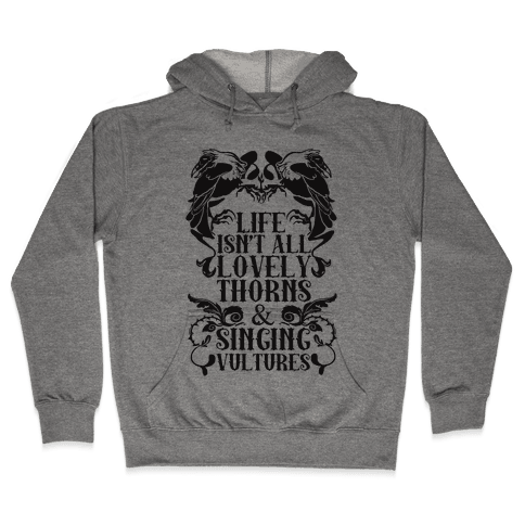 Life Isn't All Lovely Thorns & Singing Vultures Hooded Sweatshirt