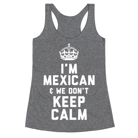 I'm A Mexican and We Don't Keep Calm Racerback Tank Top