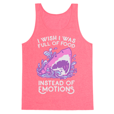 I Wish I Was Full of Food Instead of Emotions Tank Top