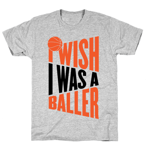 I Wish I Was A Baller Mens T-Shirt