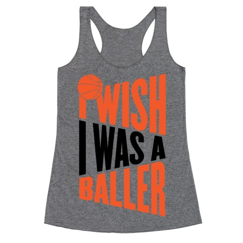 I Wish I Was A Baller Racerback Tank Top