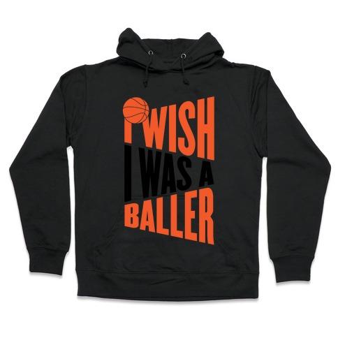I Wish I Was A Baller Hooded Sweatshirt