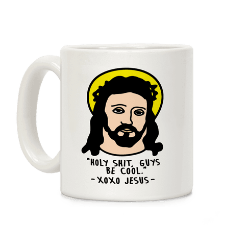 Holy Shit Guys Be Cool Jesus Coffee Mug