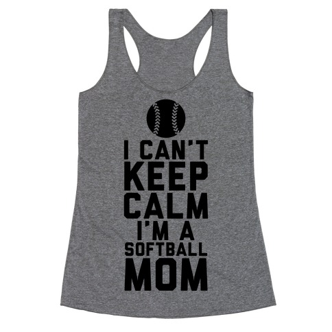 I Can't Keep Calm, I'm A Softball Mom Racerback Tank Top
