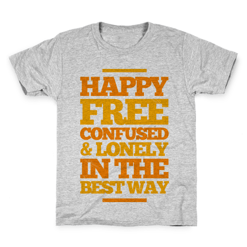 Happy, Free, Confused & Lonely In The Best Way Kids T-Shirt