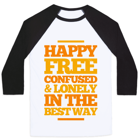 Happy, Free, Confused & Lonely In The Best Way Baseball Tee