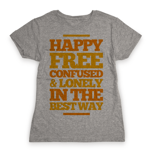 Happy, Free, Confused & Lonely In The Best Way Womens T-Shirt