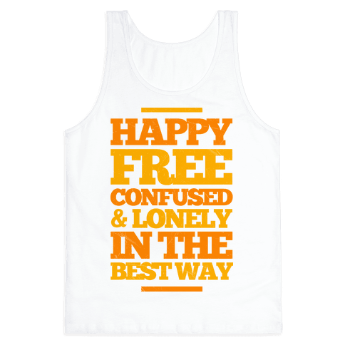 Happy, Free, Confused & Lonely In The Best Way Tank Top