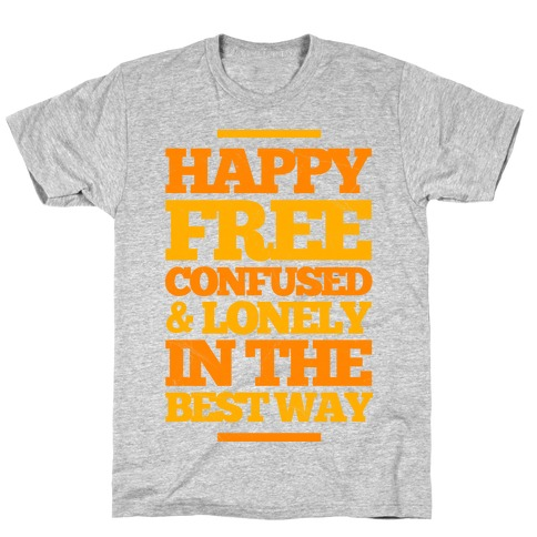 Happy, Free, Confused & Lonely In The Best Way T-Shirt