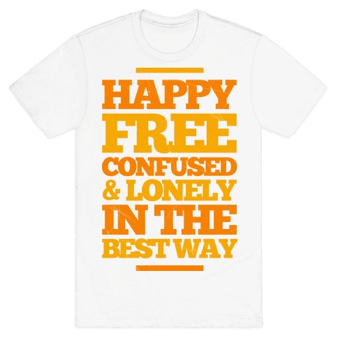 Happy, Free, Confused & Lonely In The Best Way Mens T-Shirt