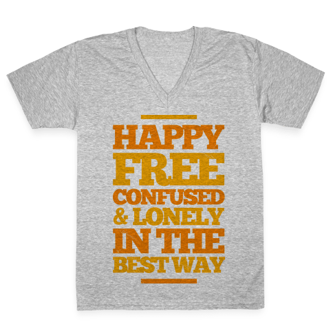 Happy, Free, Confused & Lonely In The Best Way V-Neck Tee Shirt