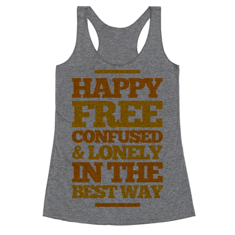 Happy, Free, Confused & Lonely In The Best Way Racerback Tank Top