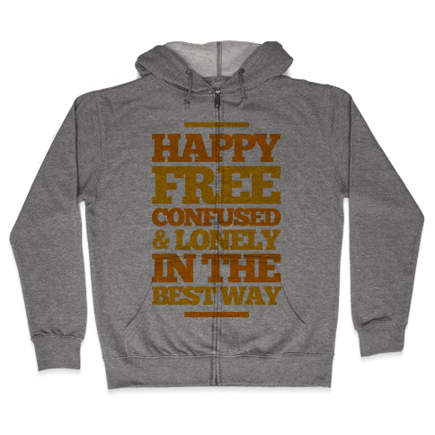 Happy, Free, Confused & Lonely In The Best Way Zip Hoodie