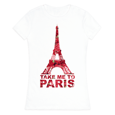 Take Me To Paris Womens T-Shirt