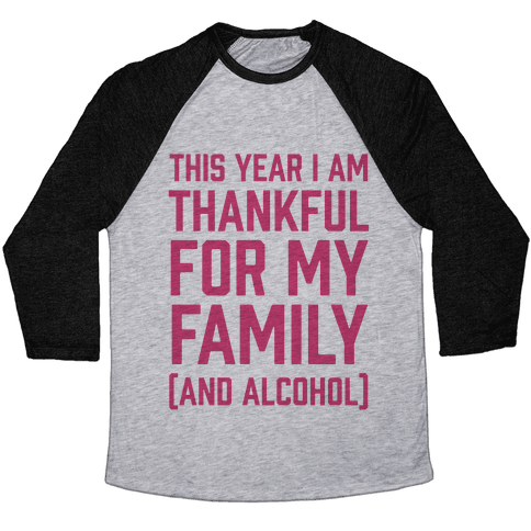 This Year I'm Thankful For My Family (And Alcohol) Baseball Tee