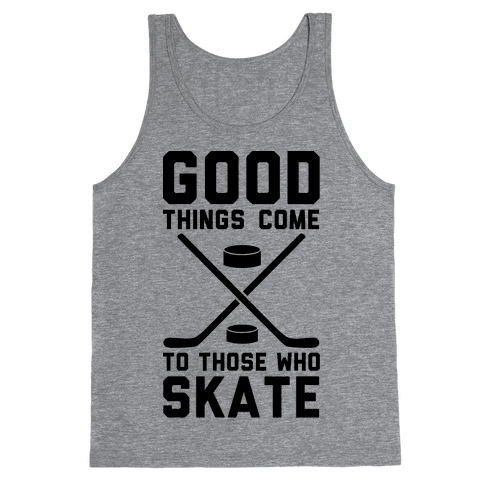 Good Things Come to Those Who Skate Tank Top