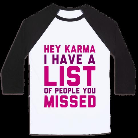 Hey Karma (I Have A List Of People You Missed) Baseball Tee