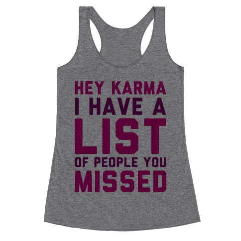 Hey Karma (I Have A List Of People You Missed) Racerback Tank Top