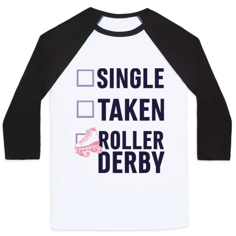 Single, Taken, Roller Derby Baseball Tee