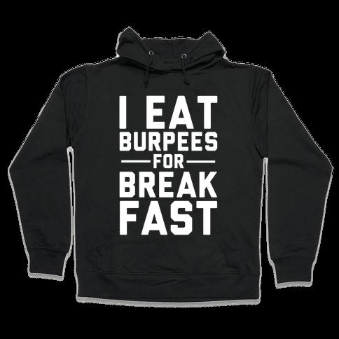 I Eat Burpees For Breakfast Hooded Sweatshirt