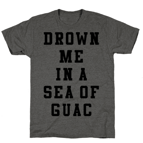 Drown Me In A Sea Of Guac Mens T-Shirt