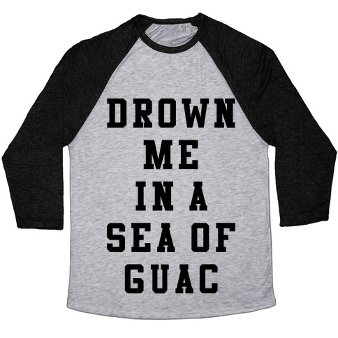 Drown Me In A Sea Of Guac Baseball Tee