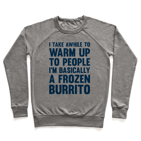 I Take Awhile To Warm Up To People I'm Basically A Frozen Burrito Pullover