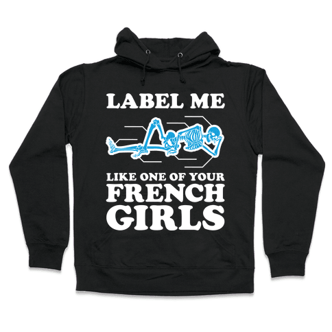 Label Me Like One Of Your French Girls Hooded Sweatshirt