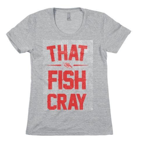 That Fish Cray! Womens T-Shirt