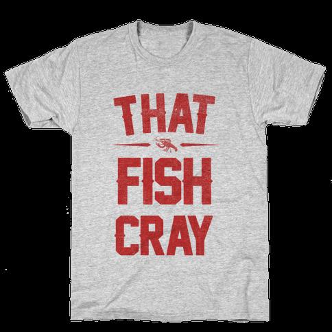 That Fish Cray!  Mens T-Shirt
