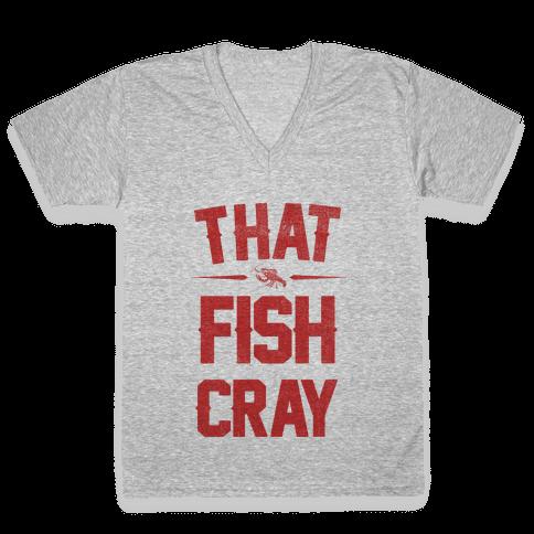 That Fish Cray!  V-Neck Tee Shirt