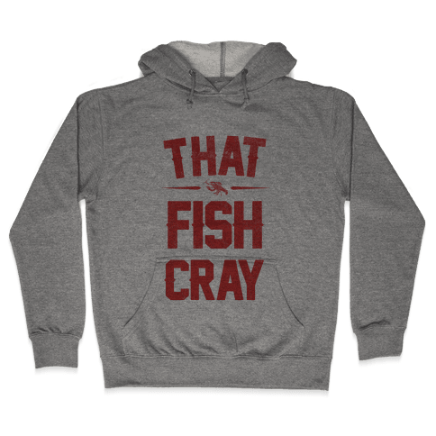 That Fish Cray!  Hooded Sweatshirt