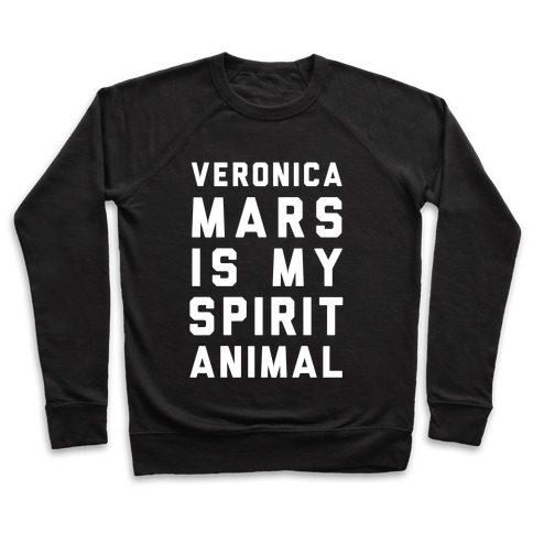Veronica Mars Is My Spirit Animal Pullover