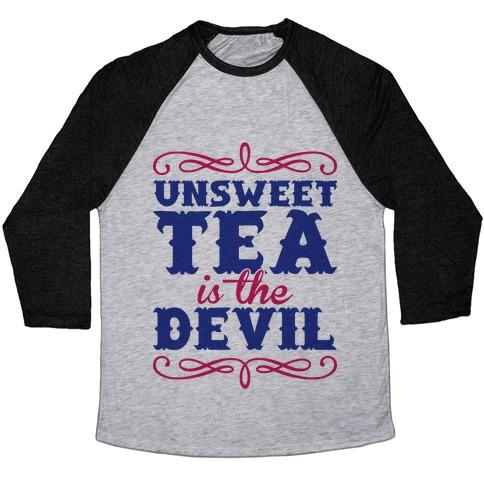 Unsweet Tea Is The Devil Baseball Tee