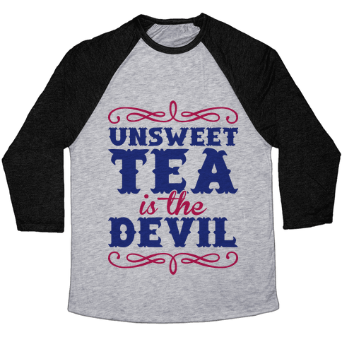 Unsweet Tea Is The Devil Baseball Tee