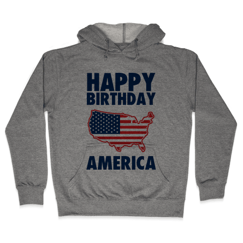 Happy Birthday America Hooded Sweatshirt