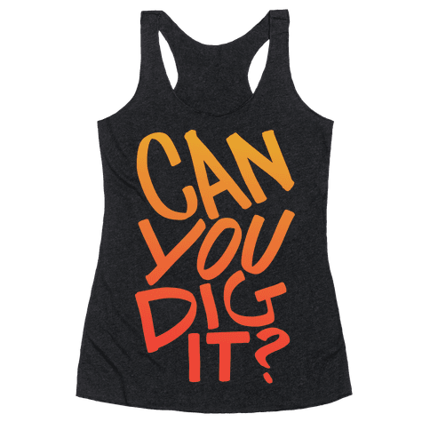 Can You Dig It? Racerback Tank Top