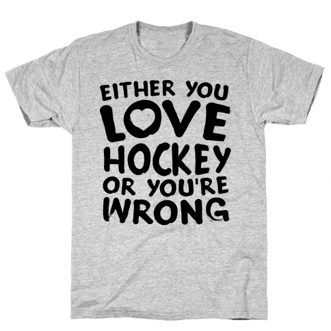 Either You Love Hockey Or You're Wrong Mens T-Shirt