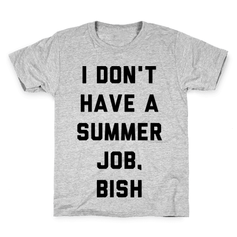 I Don't Have a Summer Job, Bish Kids T-Shirt