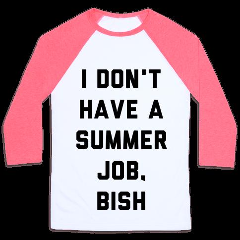 I Don't Have a Summer Job, Bish Baseball Tee
